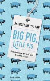 Big Pig, Little Pig - Darf man Tiere, die man liebt, trotzdem essen?