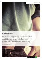 Kathrin Bohlen: Variable Vergütung. Möglichkeiten und Grenzen der erfolgs- und leistungsorientierten Entlohnung