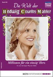 Die Welt der Hedwig Courths-Mahler 462 - Liebesroman - Millionen für ein einzig' Herz