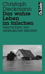 Das wahre Leben im falschen - Geschichten von ostdeutscher Identität