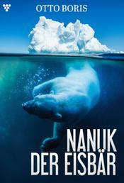 Nanuk der Eisbär – Abenteuerroman - Die Geschichte eines Eisbären