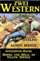 Alfred Bekker: Zwei Western: Gunfighter-Rache/Himmel und Hölle am Yellow Springs