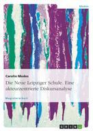 Carolin Modes: Die Neue Leipziger Schule. Eine akteurzentrierte Diskursanalyse