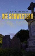 Jakob Wassermann: Die Schwestern