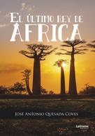 José Antonio Quesada Coves: El último rey de África