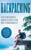 Martin Glesch: Backpacking für Anfänger, Abenteurer und Weltenbummler: Mit der perfekten Planung und einem Rucksack um die Welt