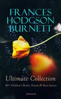Frances Hodgson Burnett: FRANCES HODGSON BURNETT Ultimate Collection: 40+ Children's Books, Novels & Short Stories (Illustrated)