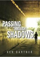Ken Gartner: Passing Through Shadows