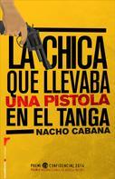 Nacho Cabana: La chica que llevaba una pistola en el tanga