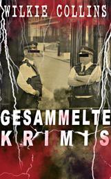 Gesammelte Krimis - Mysterythriller-Klassiker: Der Mondstein, Die Frau in Weiß, John Jagos Geist & Blinde Liebe