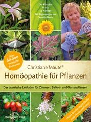 Homöopathie für Pflanzen - Der Klassiker in der 14. Auflage - Der praktische Leitfaden für Zimmer-, Balkon- und Gartenpflanzen. Mit Ergänzungen von Cornelia Maute.