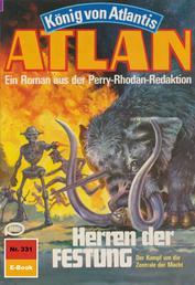"""Atlan 331: Herren der FESTUNG - Atlan-Zyklus """"König von Atlantis"""""""