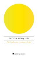 Esther Tusquets: Die Liebe ein einsames Spiel