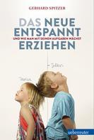 Gerhard Spitzer: Das Neue Entspannt Erziehen ★★★★★