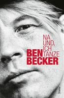 Ben Becker: Na und, ich tanze ★★★★
