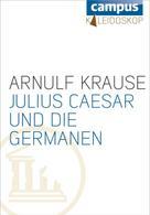 Arnulf Krause: Julius Caesar und die Germanen ★★★★★