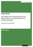 Holger Nikutta: Zur Funktion des Liebeskonzeption im Briefwechsel von Sophie Mereau und Clemens Brentano