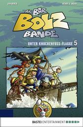 Die Bar-Bolz-Bande, Band 5 - Unter Knochenfuß-Flagge