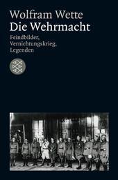 Die Wehrmacht - Feindbilder, Vernichtungskrieg, Legenden