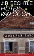 J.R. Bechtle: Hotel van Gogh ★★★★