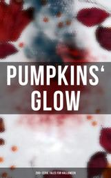 Pumpkins' Glow: 200+ Eerie Tales for Halloween - Horror Classics, Mysterious Cases, Gothic Novels, Monster Tales & Supernatural Stories