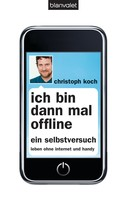 Christoph Koch: Ich bin dann mal offline ★★★★