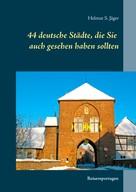 Helmut S. Jäger: 44 deutsche Städte, die Sie auch gesehen haben sollten