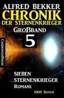 Alfred Bekker: Großband 5 – Chronik der Sternenkrieger: Sieben Sternenkrieger-Romane