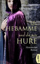 Die Hebamme und die tote Hure - Historischer Roman