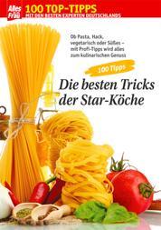 100 Tipps Kochen - Die besten Tricks der Star-Köche