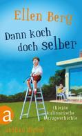 Ellen Berg: Dann koch doch selber ★★★★