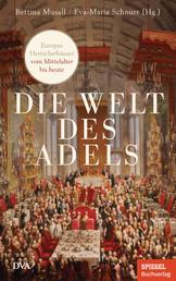 Die Welt des Adels - Europas Herrscherhäuser vom Mittelalter bis heute - Ein SPIEGEL-Buch