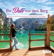 HOLIDAY Reisebuch: Ein Date mit dem Berg - Rund um die 40 charmantesten Unterkünfte in den Alpen