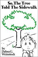 Debra G. Weinstock: So, The Tree Told The Sidewalk
