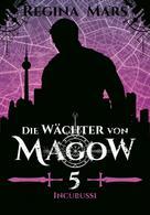 Regina Mars: Die Wächter von Magow - Band 5: Incubussi ★★★★★