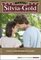 Silvia-Gold 94 - Liebesroman - Gestern warst du noch ein Fremder