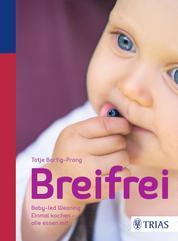 Breifrei - Baby-led-Weaning: Einmal kochen - alle essen mit