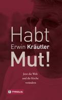 Erwin Kräutler: Habt Mut!