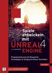 Spiele entwickeln mit Unreal Engine 4 - Programmierung mit Blueprints. Grundlagen & fortgeschrittene Techniken