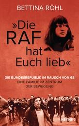 """""""Die RAF hat euch lieb"""" - Die Bundesrepublik im Rausch von 68 - Eine Familie im Zentrum der Bewegung"""