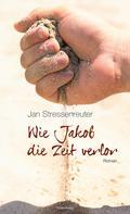 Jan Stressenreuter: Wie Jakob die Zeit verlor ★★★★