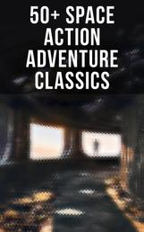 50+ Space Action Adventure Classics - Intergalactic Wars, Alien Attacks & Sci-Fi Novels: The War of the Worlds, Across the Zodiac…