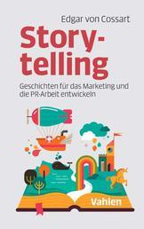 Storytelling - Geschichten für das Marketing und die PR-Arbeit entwickeln