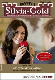 Silvia-Gold 80 - Liebesroman - Die Liebe, die wir verloren