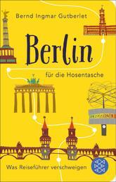 Berlin für die Hosentasche - Was Reiseführer verschweigen