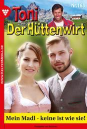 Toni der Hüttenwirt 163 – Heimatroman - Mein Madl – keine ist wie sie!