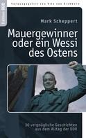 Mark Scheppert: Der Mauergewinner oder ein Wessi des Ostens ★★★★