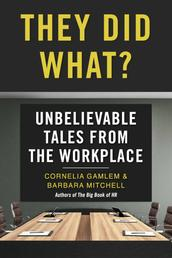 They Did What? - Unbelievable Tales from the Workplace
