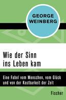 George Weinberg: Wie der Sinn ins Leben kam