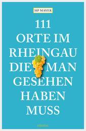 111 Orte im Rheingau, die man gesehen haben muss - Reiseführer